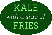 Kale with a side of fries